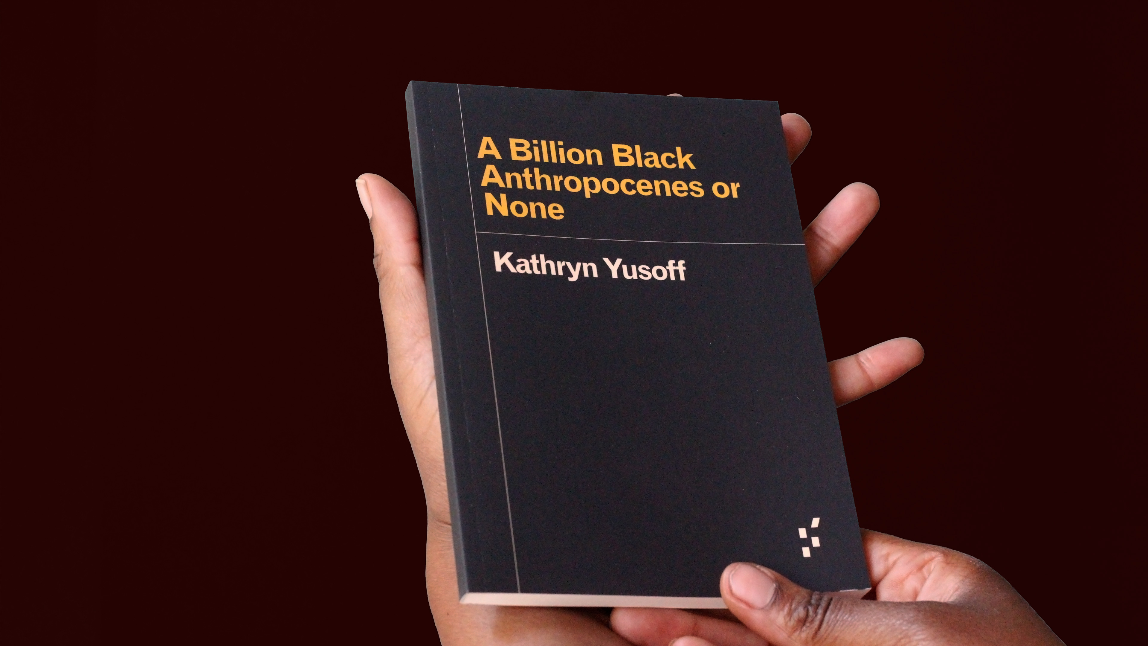 Featured Book: Kathryn Yusoff – A Billion Black Anthropocenes or None